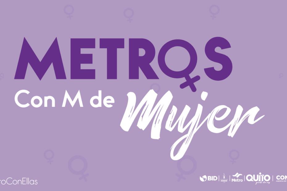 El 30 de marzo se llevó a cabo el conversatorio internacional 'Metros con M de mujer', organizado por Metro de Quito, BID y ConQuito.